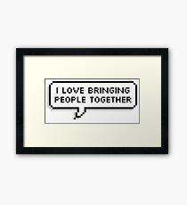 I love bringing people together Framed Print