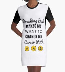 Breaking bad makes me... Graphic T-Shirt Dress
