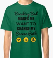 Breaking bad makes me... Classic T-Shirt