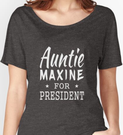 Auntie Maxine For President Women's Relaxed Fit T-Shirt