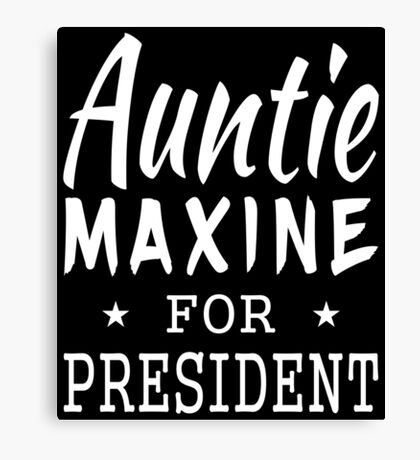 Auntie Maxine For President Canvas Print
