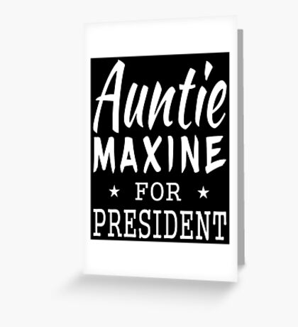 Auntie Maxine For President Greeting Card