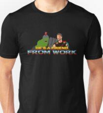He's a friend from work Unisex T-Shirt