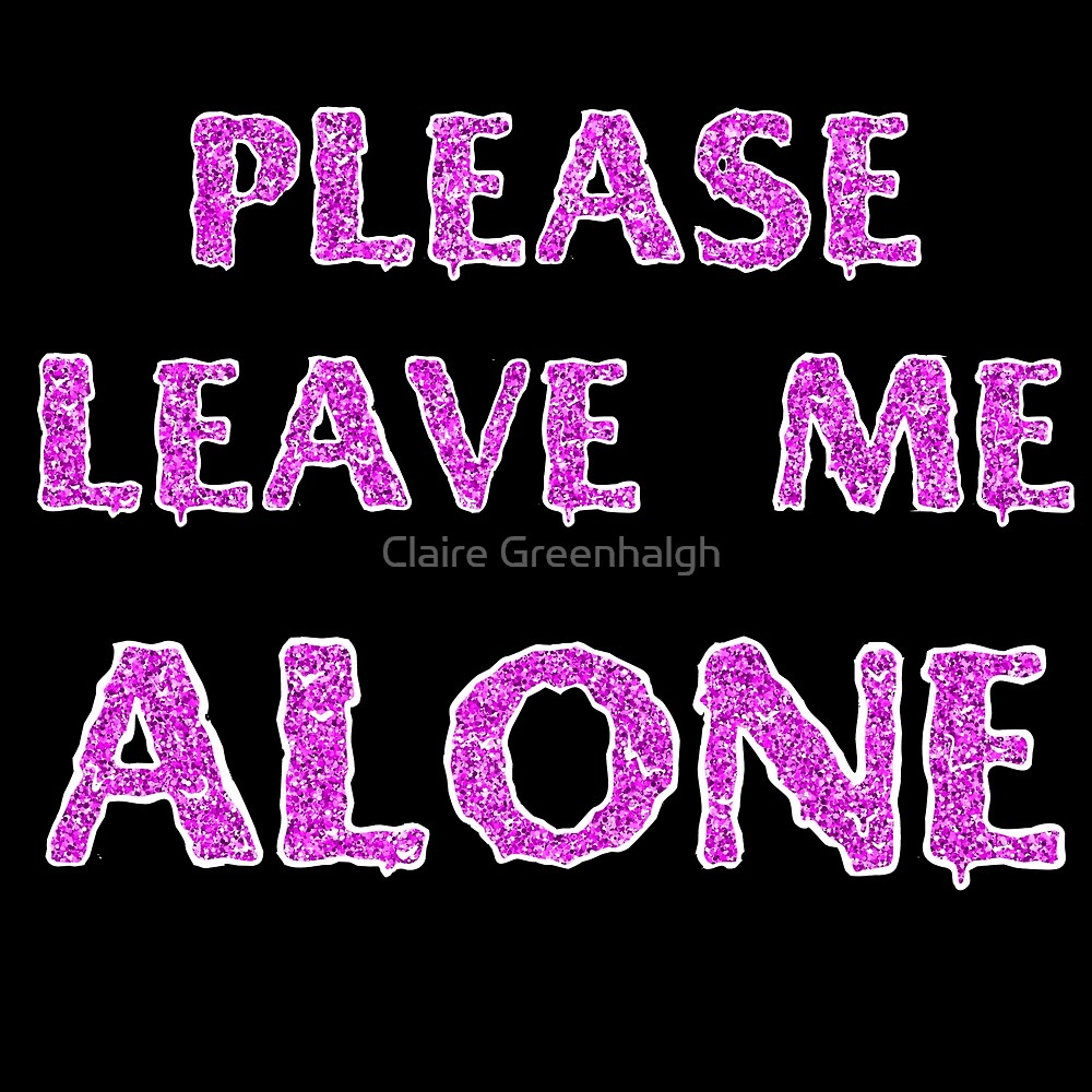 Please Leave Me Alone by Claire Greenhalgh