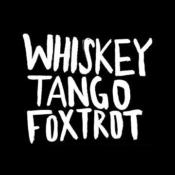 WTF x Whiskey Tango Foxtrot by adventurlings