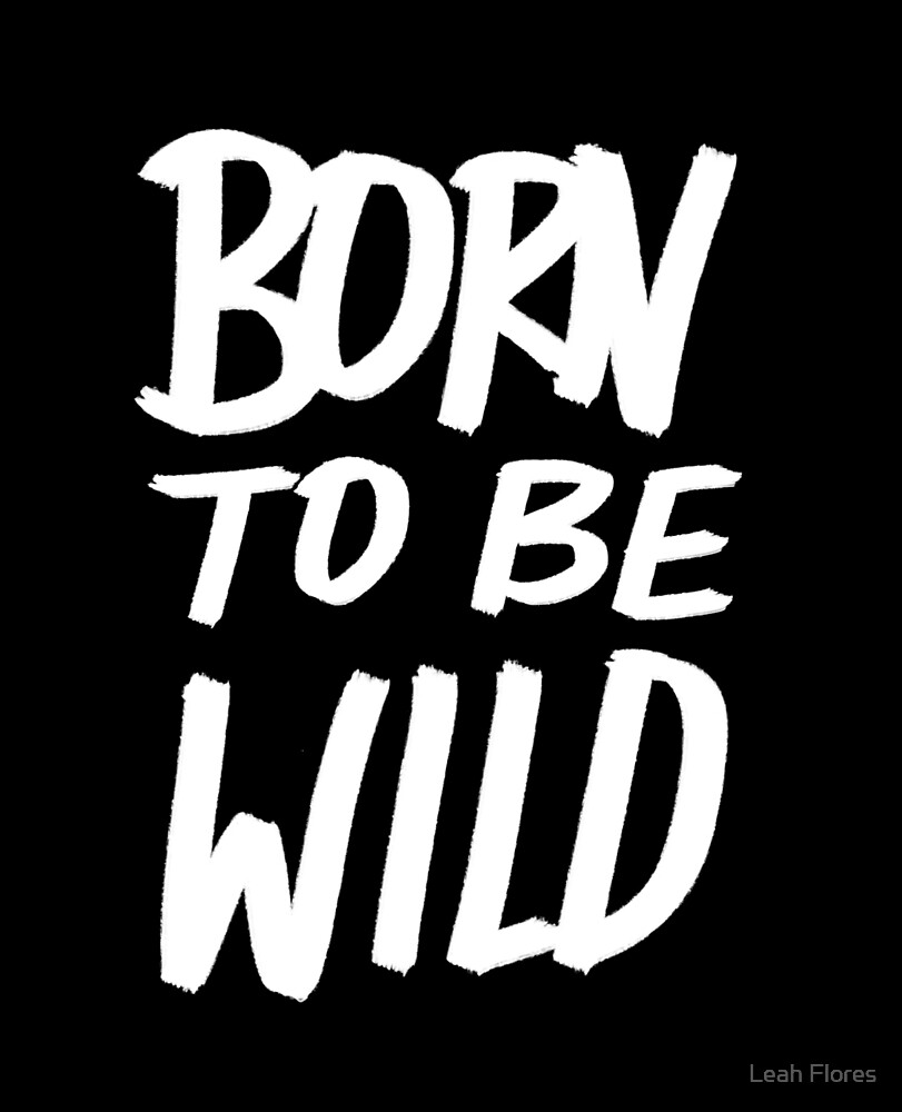 Born to BE Wild by Leah Flores