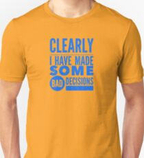 Clearly I Have Made Some Bad Decisions  Unisex T-Shirt