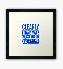 Clearly I Have Made Some Bad Decisions  Framed Print