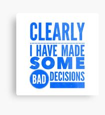 Clearly I Have Made Some Bad Decisions  Metal Print