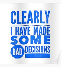 Clearly I Have Made Some Bad Decisions  Poster
