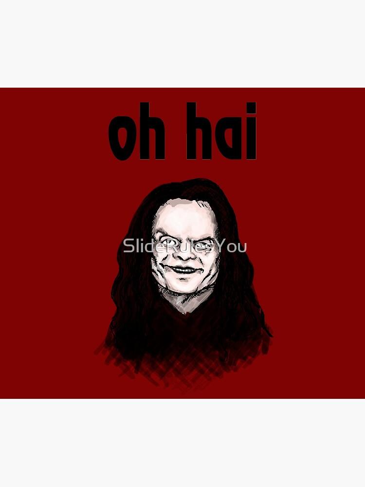 """Oh Hai""  by SlideRulesYou"