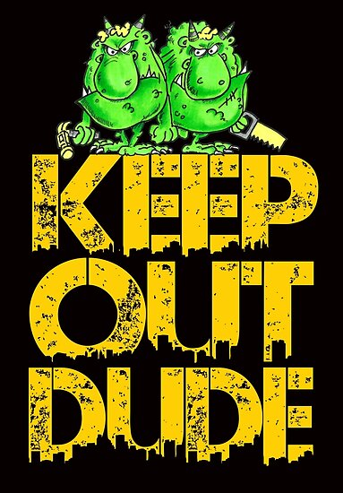 Keep out Dude (yellow) by BrendanJohnson