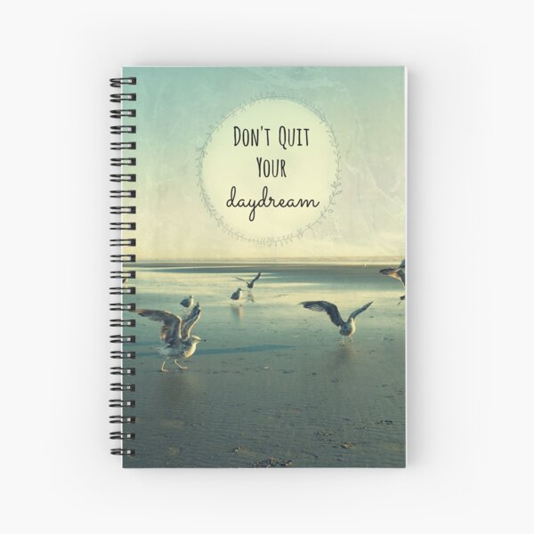 Don't Quit Your Daydream Spiral Notebook