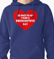 Be Nice to Me I Had a Productive Day Pullover Hoodie