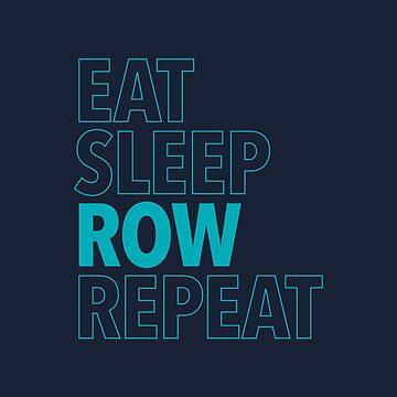 Eat, Sleep, Row, Repeat (Aqua) by WorkingWalrus