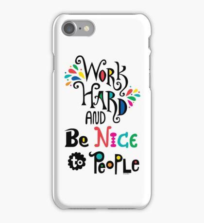 Work Hard & Be Nice To People  iPhone Case/Skin