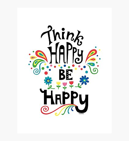 Think Happy Be Happy Photographic Print