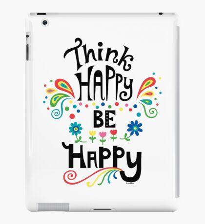 Think Happy Be Happy iPad Case/Skin