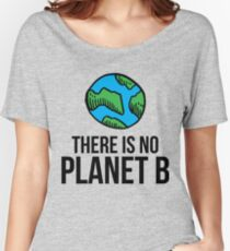 There Is No Planet B - Earth Day 2017 Women's Relaxed Fit T-Shirt