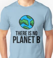 There Is No Planet B - Earth Day 2017 Unisex T-Shirt