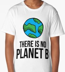 There Is No Planet B - Earth Day 2017 Long T-Shirt