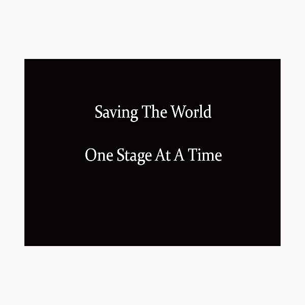 Saving The World One Stage At A Time Photographic Print