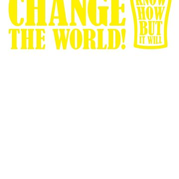 Beer Will Change The World by fitriShop