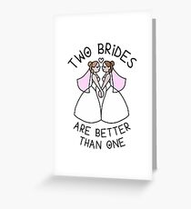 Gay Wedding Lesbian Wedding - two brides are better than one Greeting Card