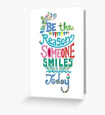 Be the Reason Someone Smile Today hand drawn type. © Andi Bird  All Rights Reserved Greeting Card