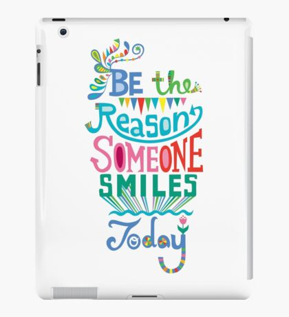 Be the Reason Someone Smile Today hand drawn type. © Andi Bird  All Rights Reserved iPad Case/Skin