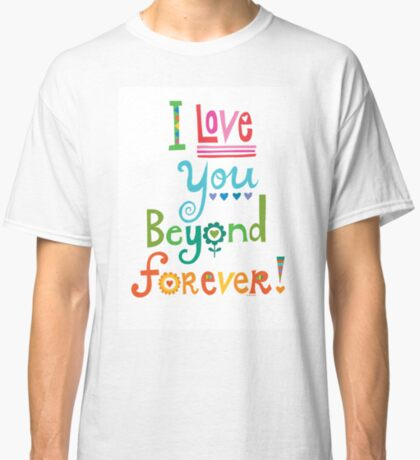 I Love You Beyond Forever - white Classic T-Shirt