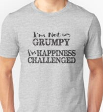 I'm Not Grumpy. I'm Happiness Challenged. T-Shirt
