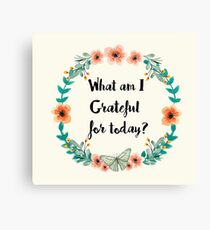 What am I grateful for today? Canvas Print