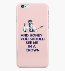 And Honey, You Should See Me In A Crown iPhone 6 Case