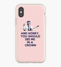 And Honey, You Should See Me In A Crown iPhone Case