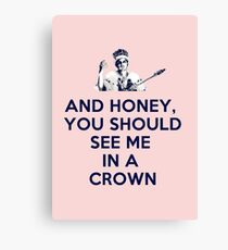 And Honey, You Should See Me In A Crown Canvas Print