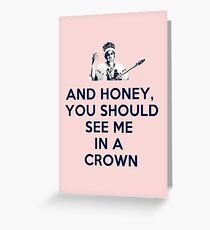 And Honey, You Should See Me In A Crown Greeting Card