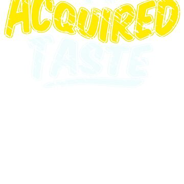 I'm An Acquired Taste by lusiShop