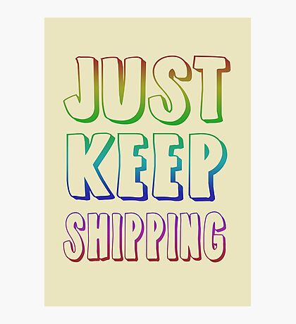 Just Keep Shipping Photographic Print