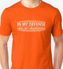 In My Defense I Was Left Unsupervised T-shirt Unisex T-Shirt
