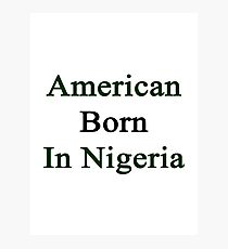 American Born In Nigeria  Photographic Print