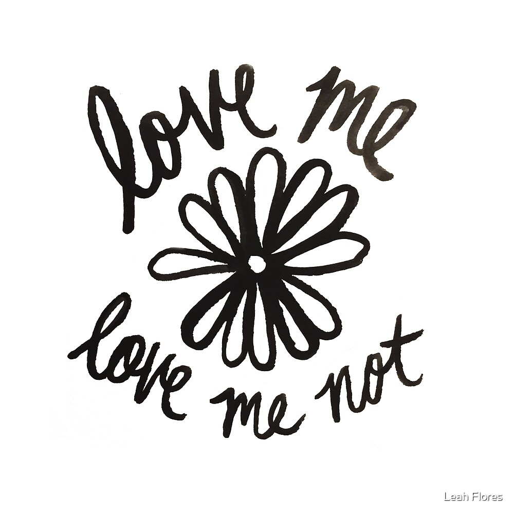 Love Me Love Me Not by Leah Flores