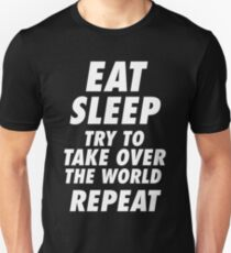 Eat Sleep Try To Take Over The World Repeat  T-Shirt