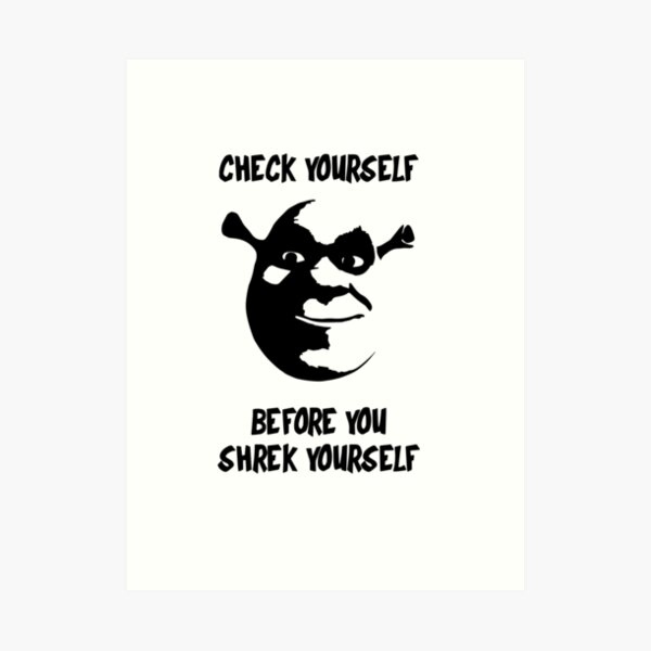 Check Yourself Before You Shrek Yourself Black Transparent Art Print By Like Redbubble