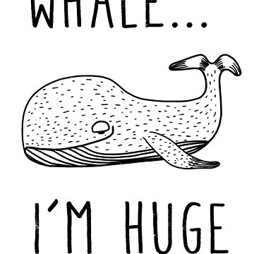 Whale.. I'm huge by ynotfunny