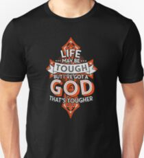 Life may be tough but i've got a god that's tougher T-Shirt