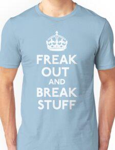 Freak Out And Break Stuff Unisex T-Shirt