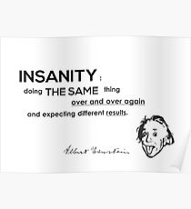 insanity over and over again - albert einstein Poster