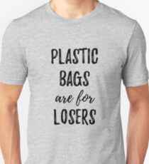 Plastic Bags Are For Losers Unisex T-Shirt