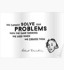 solve problems created - albert einstein Poster